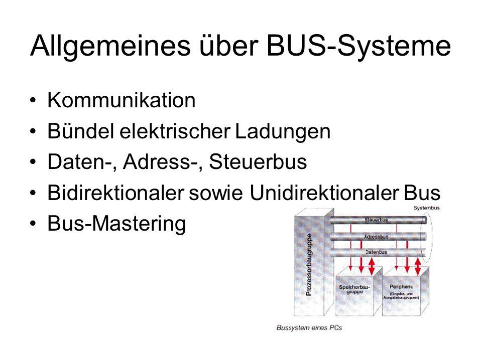 Allgemeines über BUS-Systeme Kommunikation Bündel elektrischer Ladungen Daten-, Adress-, Steuerbus Bidirektionaler sowie Unidirektionaler Bus Bus-Mast