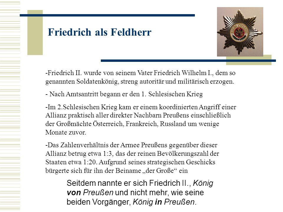 Friedrich als Feldherr Seitdem nannte er sich Friedrich II., König von Preußen und nicht mehr, wie seine beiden Vorgänger, König in Preußen.