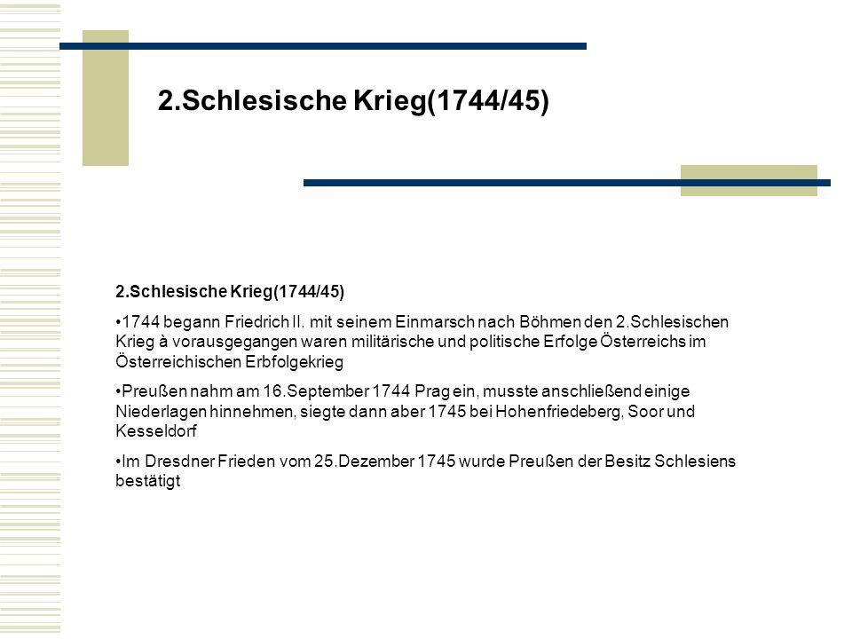 2.Schlesische Krieg(1744/45) 1744 begann Friedrich II.