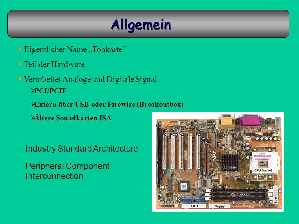 Allgemein Eigentlicher Name Tonkarte Teil der Hardware Verarbeitet Analoge und Digitale Signal PCI/PCIE Extern über USB oder Firewire (Breakoutbox) Äl