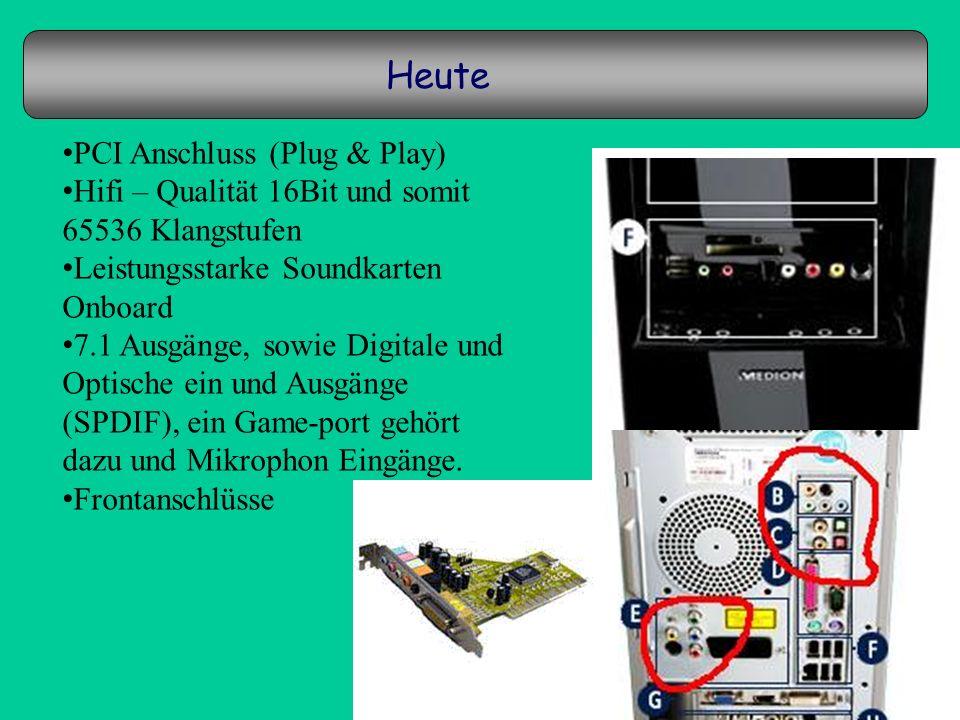 Heute PCI Anschluss (Plug & Play) Hifi – Qualität 16Bit und somit 65536 Klangstufen Leistungsstarke Soundkarten Onboard 7.1 Ausgänge, sowie Digitale u