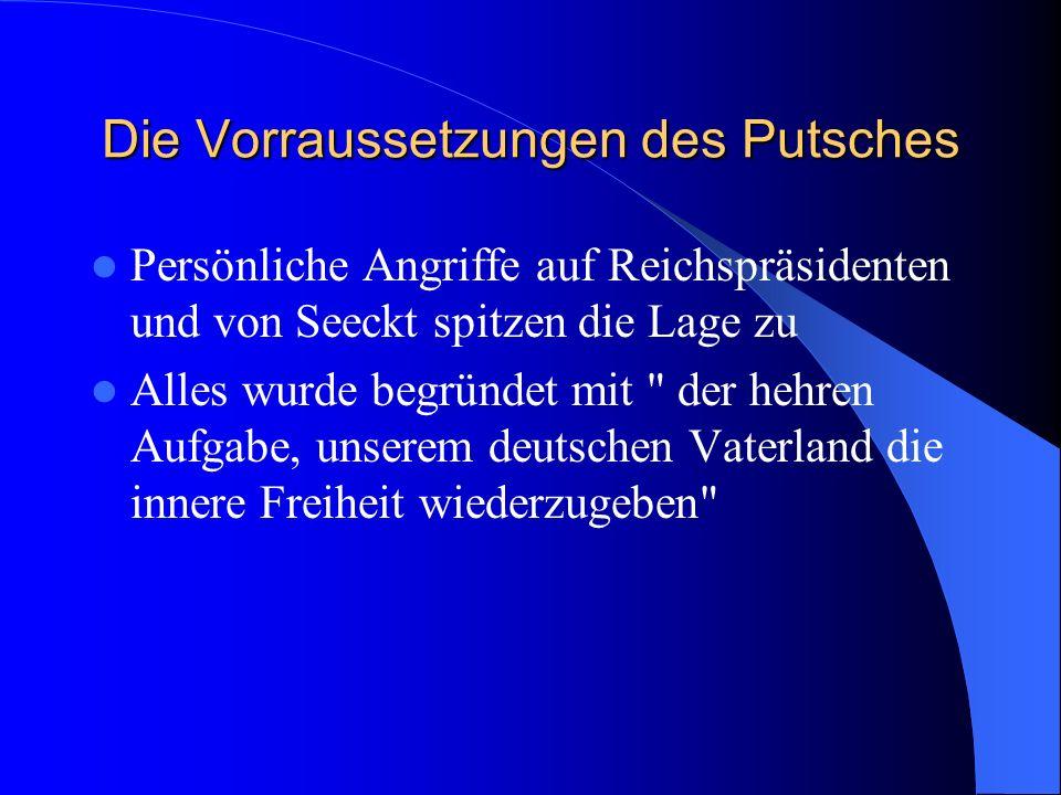 Die Vorraussetzungen des Putsches Bayrische Regierung verhängt Ausnahmezustand über Bayern Reichsregierung verhängt Ausnahmezustand über Deutschland A