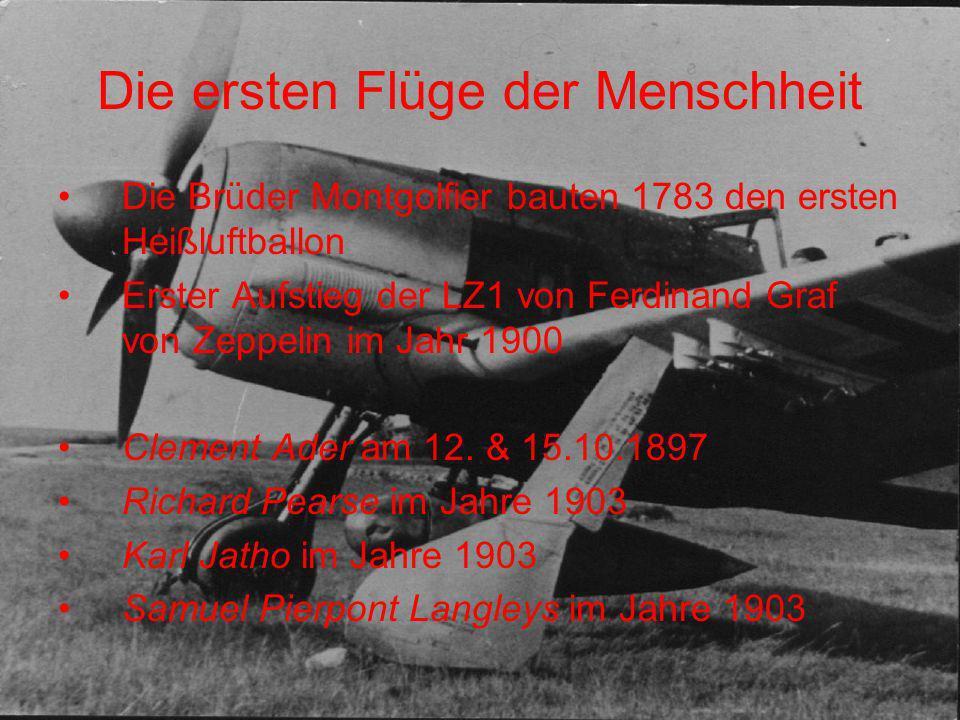 Die ersten Flüge der Menschheit Die Brüder Montgolfier bauten 1783 den ersten Heißluftballon Erster Aufstieg der LZ1 von Ferdinand Graf von Zeppelin i