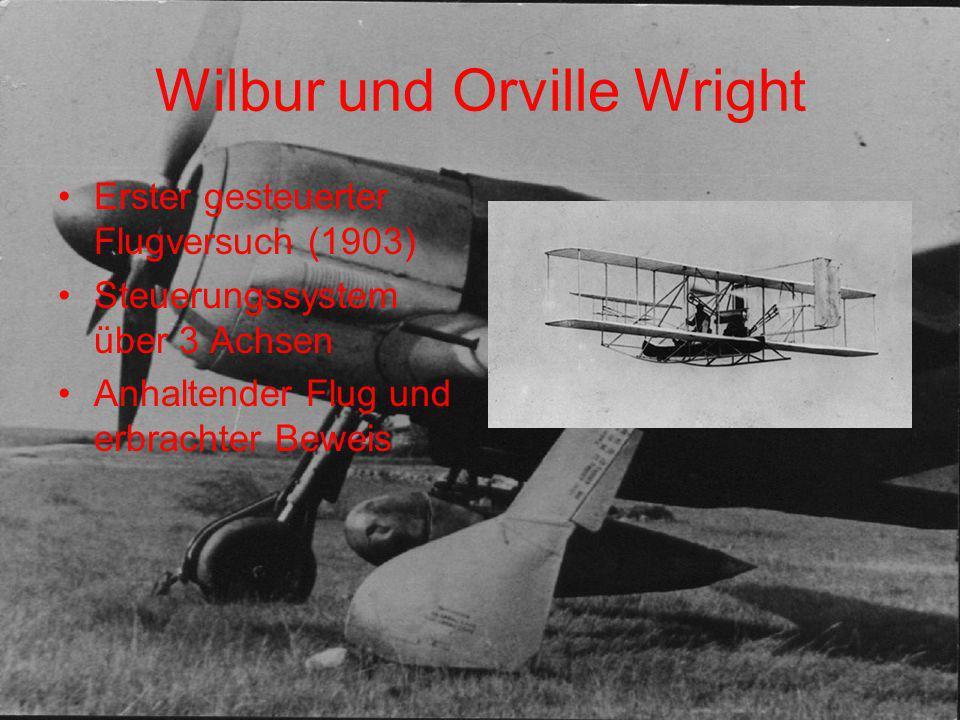 Wilbur und Orville Wright Erster gesteuerter Flugversuch (1903) Steuerungssystem über 3 Achsen Anhaltender Flug und erbrachter Beweis