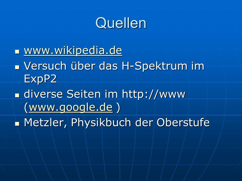 Quellen www.wikipedia.de www.wikipedia.de www.wikipedia.de Versuch über das H-Spektrum im ExpP2 Versuch über das H-Spektrum im ExpP2 diverse Seiten im