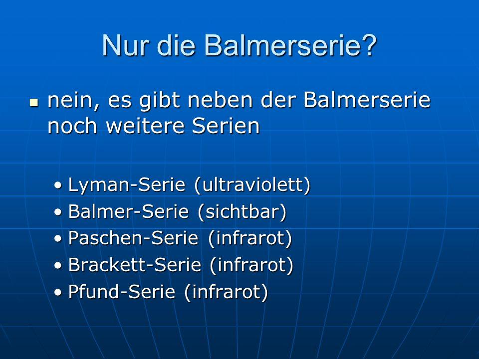 Nur die Balmerserie? nein, es gibt neben der Balmerserie noch weitere Serien nein, es gibt neben der Balmerserie noch weitere Serien Lyman-Serie (ultr