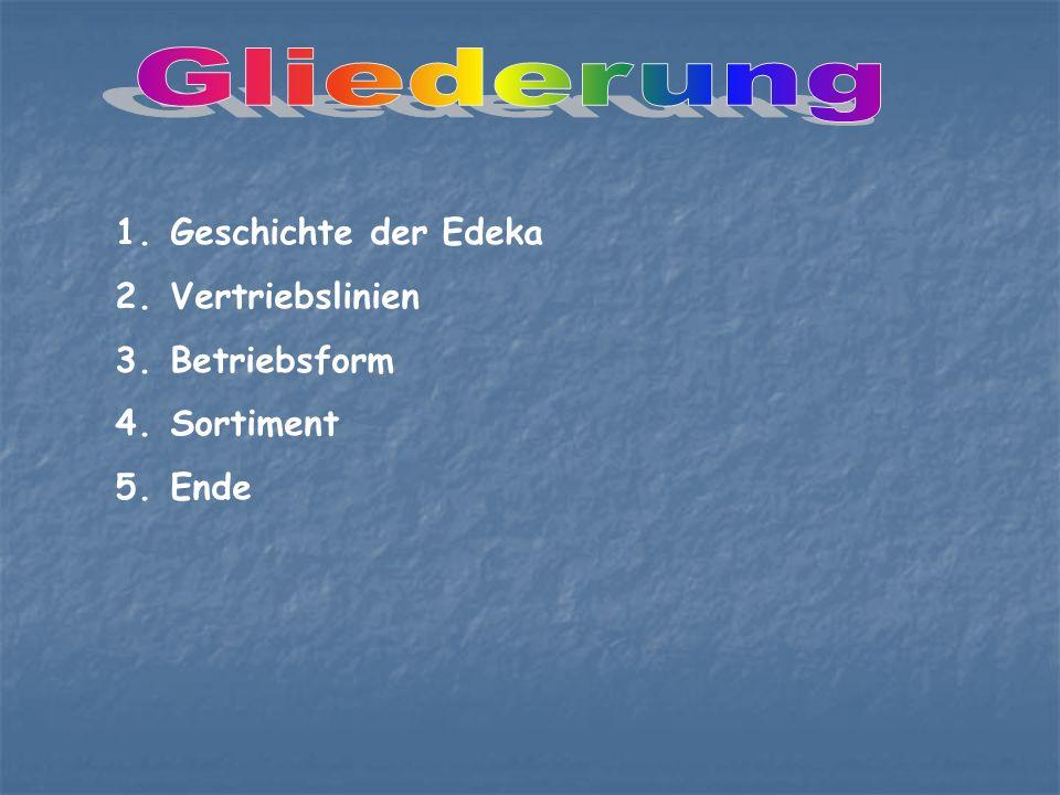 1. Geschichte der Edeka 2. Vertriebslinien 3. Betriebsform 4. Sortiment 5. Ende