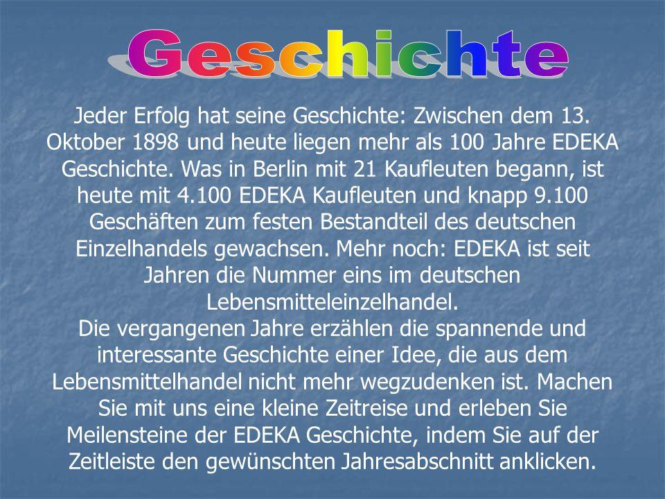 Jeder Erfolg hat seine Geschichte: Zwischen dem 13. Oktober 1898 und heute liegen mehr als 100 Jahre EDEKA Geschichte. Was in Berlin mit 21 Kaufleuten