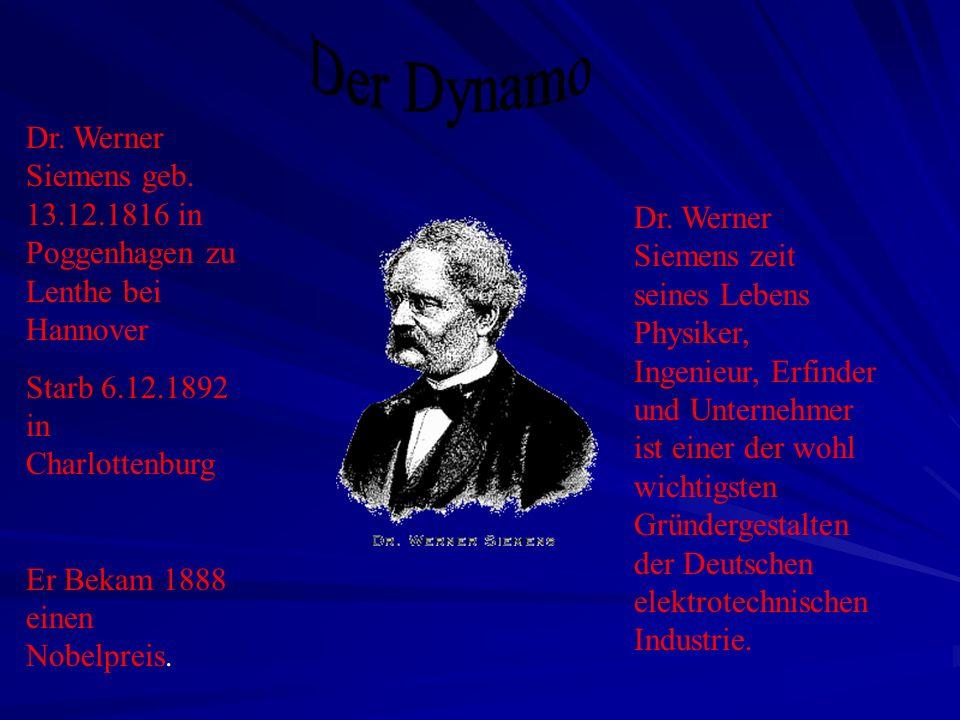 Dr. Werner Siemens geb. 13.12.1816 in Poggenhagen zu Lenthe bei Hannover Starb 6.12.1892 in Charlottenburg Er Bekam 1888 einen Nobelpreis. Dr. Werner