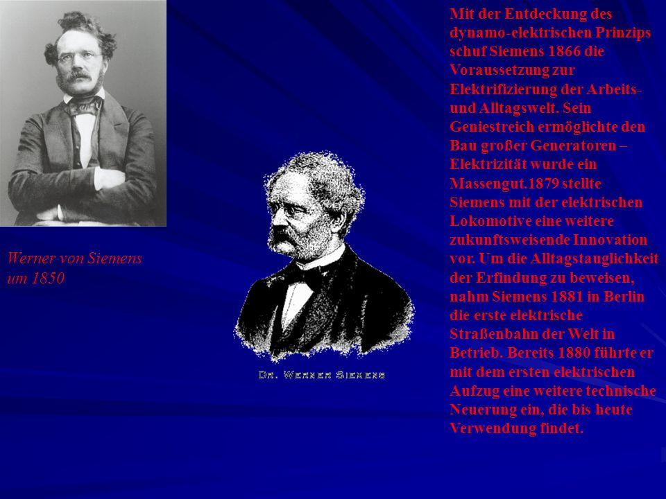 Werner von Siemens um 1850 Mit der Entdeckung des dynamo-elektrischen Prinzips schuf Siemens 1866 die Voraussetzung zur Elektrifizierung der Arbeits-