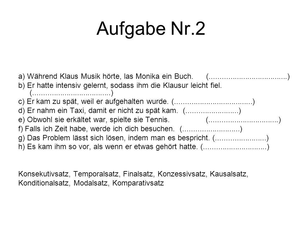 Aufgabe Nr.2 a) Während Klaus Musik hörte, las Monika ein Buch. (.....................................) b) Er hatte intensiv gelernt, sodass ihm die K