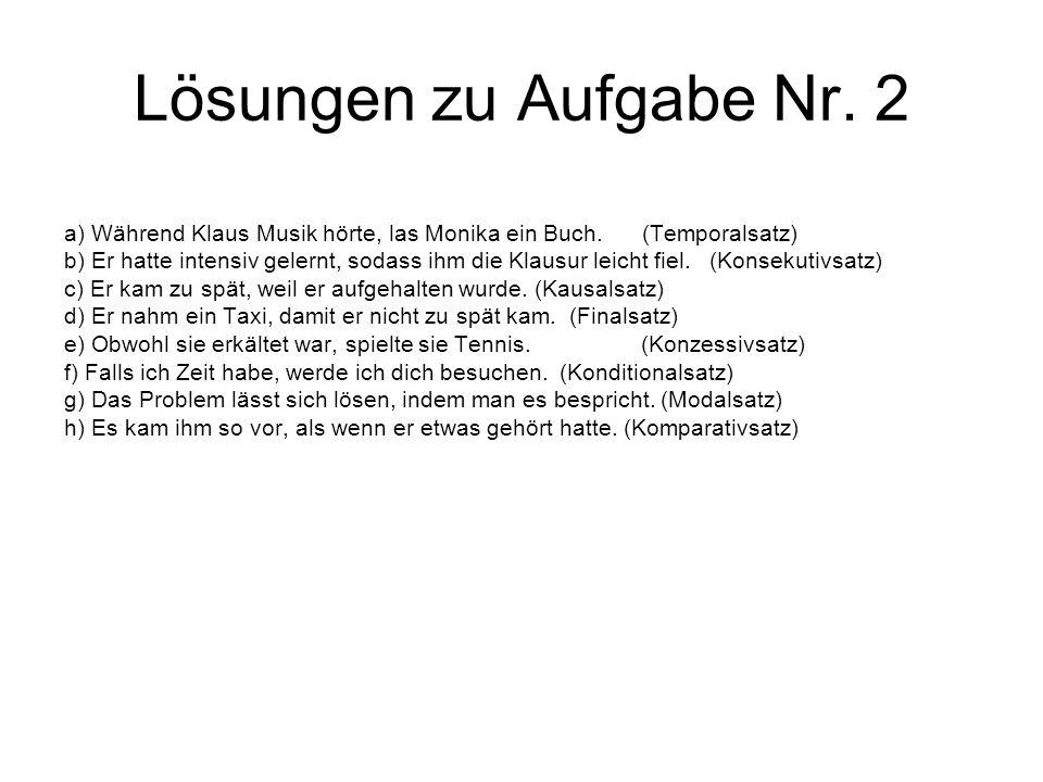 Lösungen zu Aufgabe Nr. 2 a) Während Klaus Musik hörte, las Monika ein Buch. (Temporalsatz) b) Er hatte intensiv gelernt, sodass ihm die Klausur leich