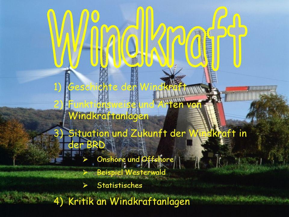 1)Geschichte der Windkraft 2)Funktionsweise und Arten von Windkraftanlagen 3)Situation und Zukunft der Windkraft in der BRD Onshore und Offshore Beisp