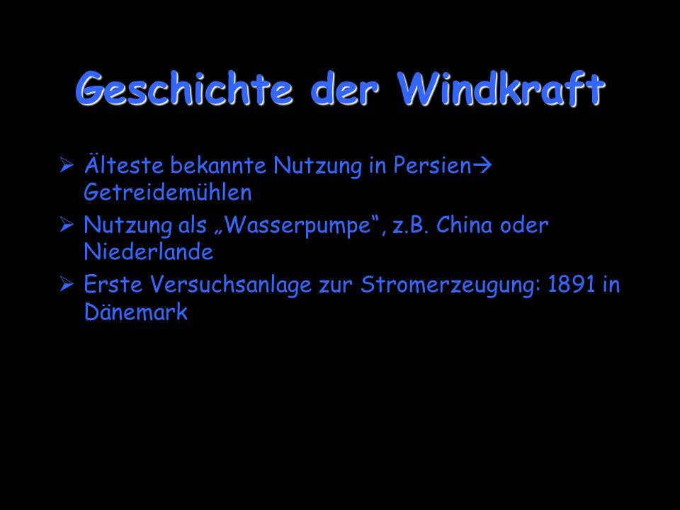 Geschichte der Windkraft Älteste bekannte Nutzung in Persien Getreidemühlen Nutzung als Wasserpumpe, z.B. China oder Niederlande Erste Versuchsanlage