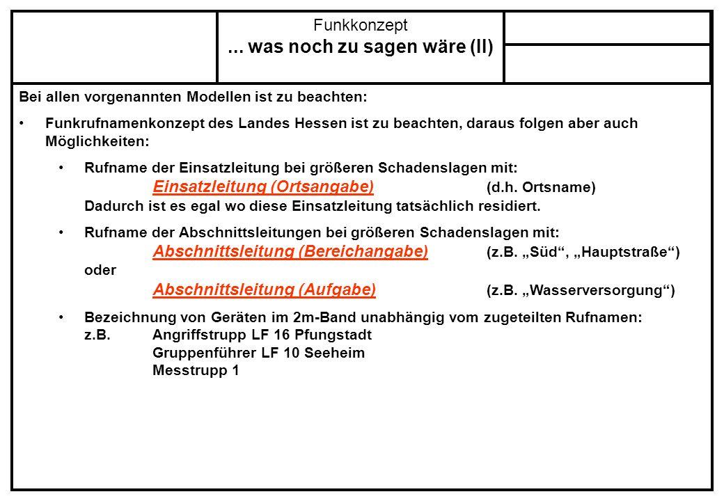 Bei allen vorgenannten Modellen ist zu beachten: Funkrufnamenkonzept des Landes Hessen ist zu beachten, daraus folgen aber auch Möglichkeiten: Rufname