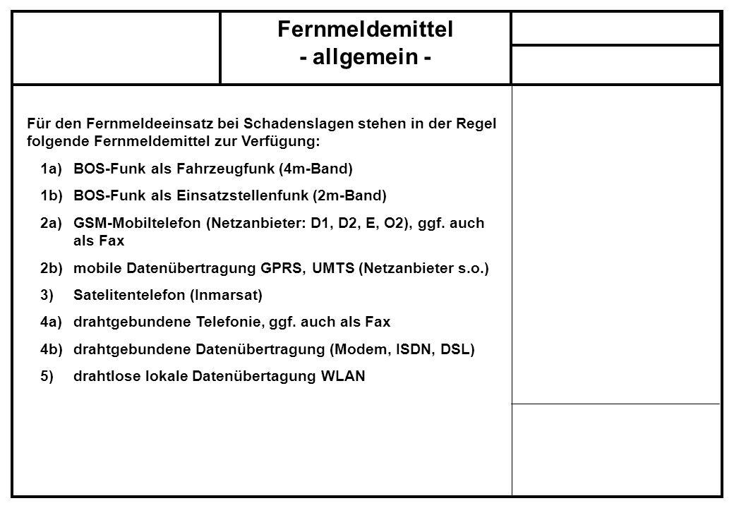 Fernmeldemittel - allgemein - Für den Fernmeldeeinsatz bei Schadenslagen stehen in der Regel folgende Fernmeldemittel zur Verfügung: 1a)BOS-Funk als F