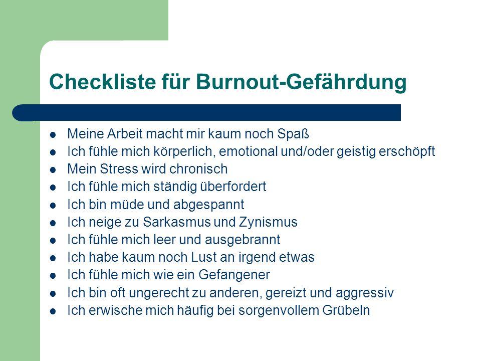 Checkliste für Burnout-Gefährdung Meine Arbeit macht mir kaum noch Spaß Ich fühle mich körperlich, emotional und/oder geistig erschöpft Mein Stress wi