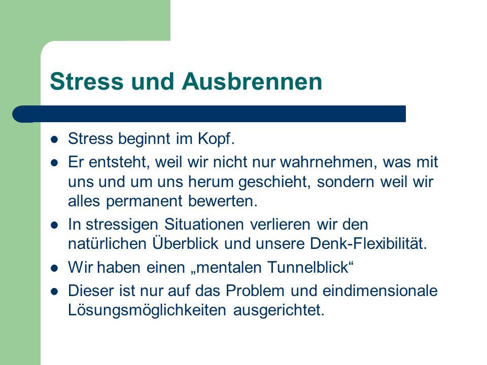 Stress und Ausbrennen Stress beginnt im Kopf. Er entsteht, weil wir nicht nur wahrnehmen, was mit uns und um uns herum geschieht, sondern weil wir all