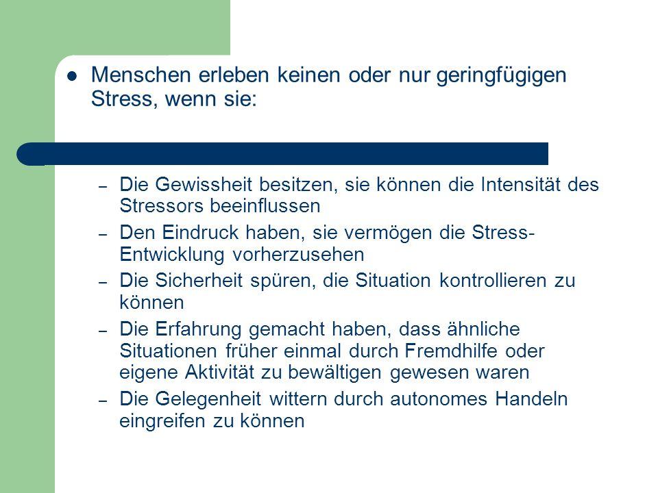 Menschen erleben keinen oder nur geringfügigen Stress, wenn sie: – Die Gewissheit besitzen, sie können die Intensität des Stressors beeinflussen – Den