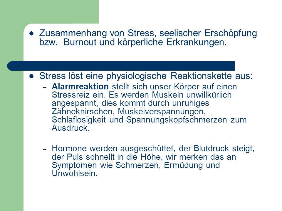 Zusammenhang von Stress, seelischer Erschöpfung bzw. Burnout und körperliche Erkrankungen. Stress löst eine physiologische Reaktionskette aus: – Alarm