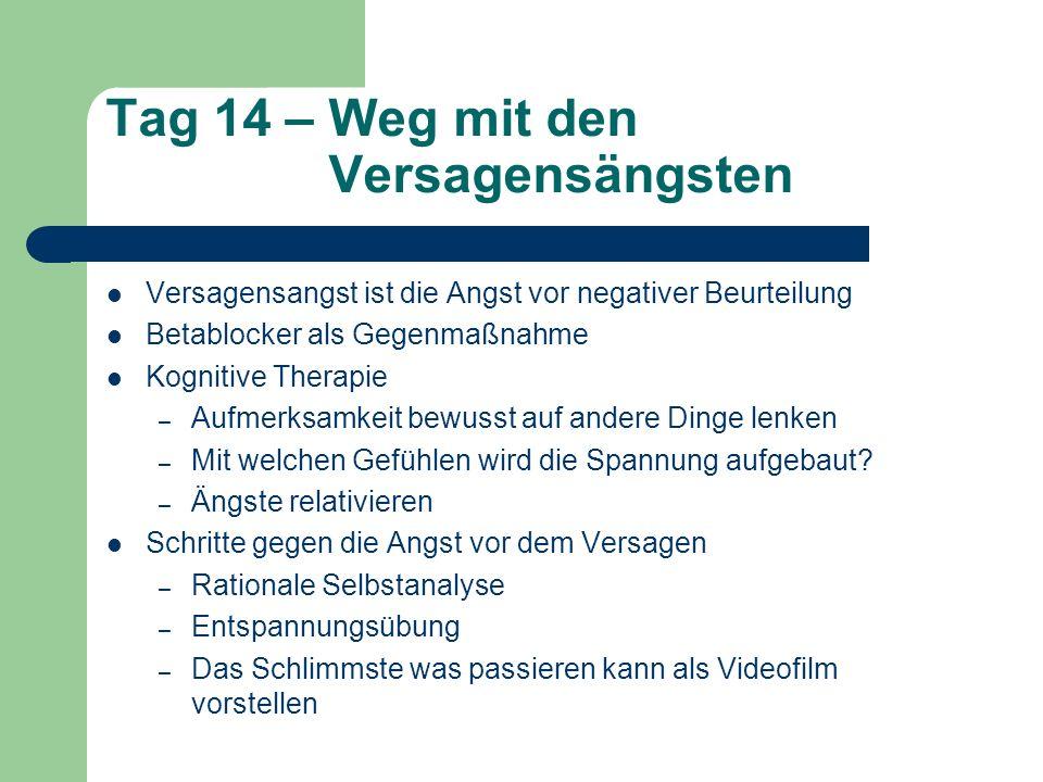Tag 14 – Weg mit den Versagensängsten Versagensangst ist die Angst vor negativer Beurteilung Betablocker als Gegenmaßnahme Kognitive Therapie – Aufmer
