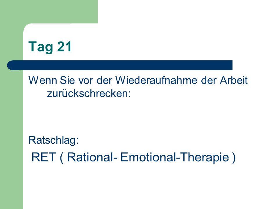 Tag 21 Wenn Sie vor der Wiederaufnahme der Arbeit zurückschrecken: Ratschlag: RET ( Rational- Emotional-Therapie )