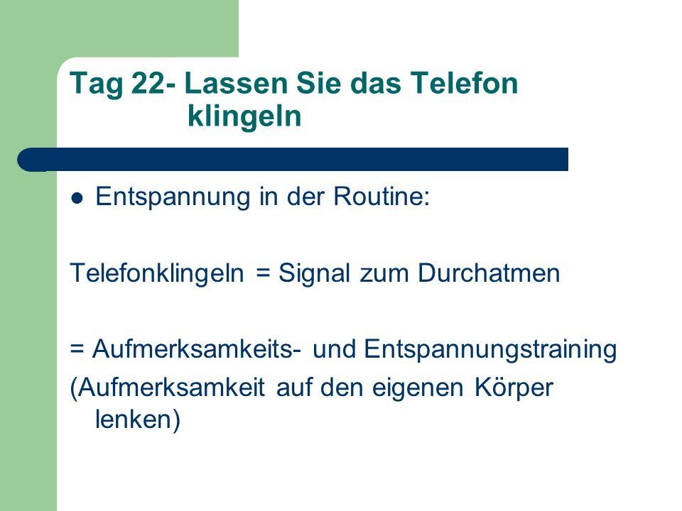 Tag 22- Lassen Sie das Telefon klingeln Entspannung in der Routine: Telefonklingeln = Signal zum Durchatmen = Aufmerksamkeits- und Entspannungstrainin