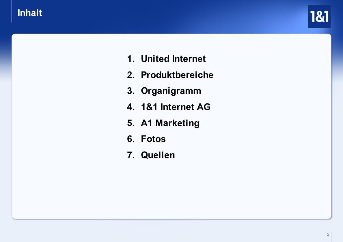 2 Inhalt 1.United Internet 2.Produktbereiche 3.Organigramm 4.1&1 Internet AG 5.A1 Marketing 6.Fotos 7.Quellen