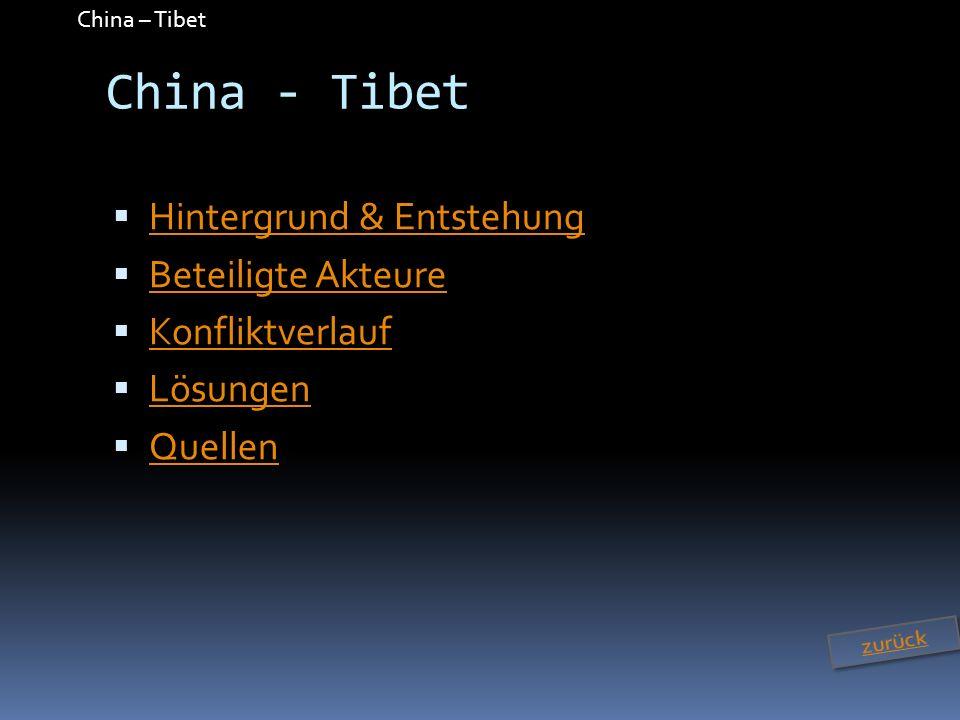 China – Tibet China - Tibet Hintergrund & Entstehung Beteiligte Akteure Konfliktverlauf Lösungen Quellen