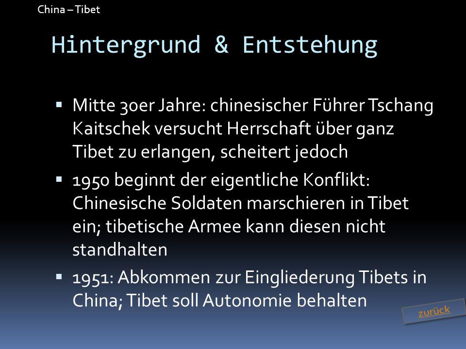 China – Tibet Hintergrund & Entstehung Mitte 30er Jahre: chinesischer Führer Tschang Kaitschek versucht Herrschaft über ganz Tibet zu erlangen, scheit