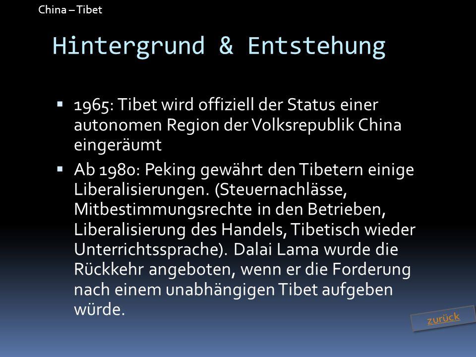 China – Tibet Hintergrund & Entstehung 1965: Tibet wird offiziell der Status einer autonomen Region der Volksrepublik China eingeräumt Ab 1980: Peking