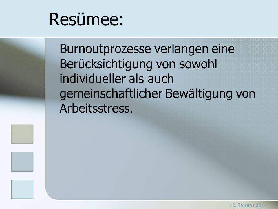 12. Januar 2014 Resümee: Burnoutprozesse verlangen eine Berücksichtigung von sowohl individueller als auch gemeinschaftlicher Bewältigung von Arbeitss