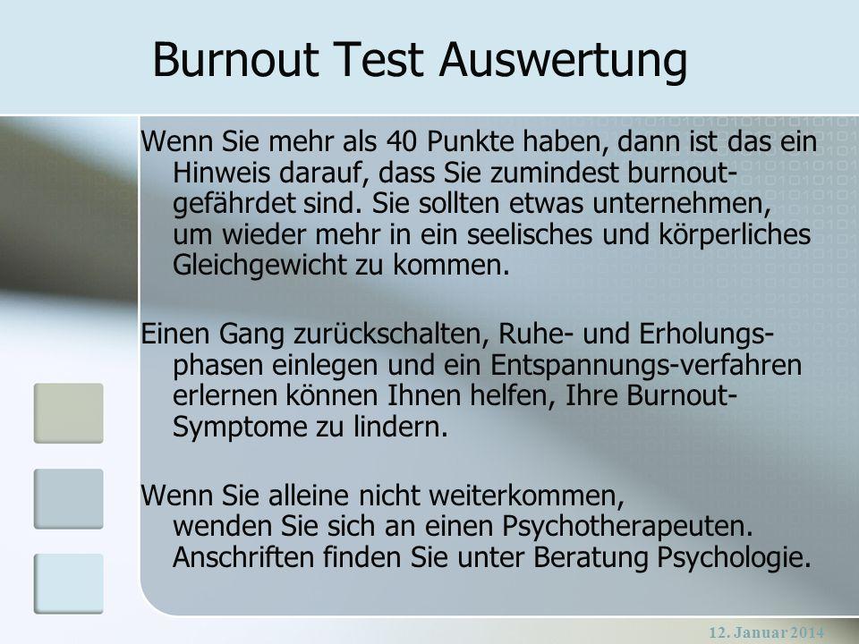 12. Januar 2014 Burnout Test Auswertung Wenn Sie mehr als 40 Punkte haben, dann ist das ein Hinweis darauf, dass Sie zumindest burnout- gefährdet sind