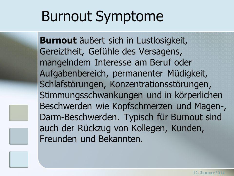 12. Januar 2014 Burnout Symptome Burnout äußert sich in Lustlosigkeit, Gereiztheit, Gefühle des Versagens, mangelndem Interesse am Beruf oder Aufgaben