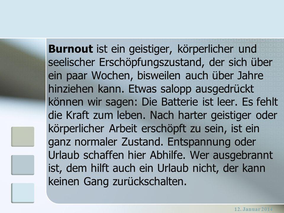 12. Januar 2014 Burnout ist ein geistiger, körperlicher und seelischer Erschöpfungszustand, der sich über ein paar Wochen, bisweilen auch über Jahre h
