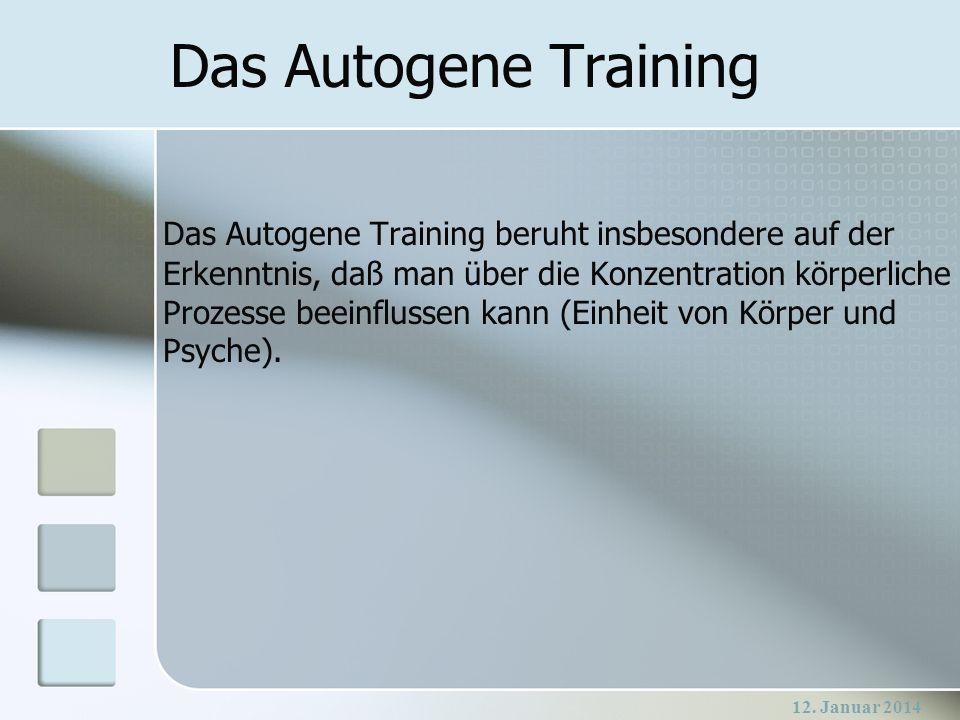 12. Januar 2014 Das Autogene Training beruht insbesondere auf der Erkenntnis, daß man über die Konzentration körperliche Prozesse beeinflussen kann (E