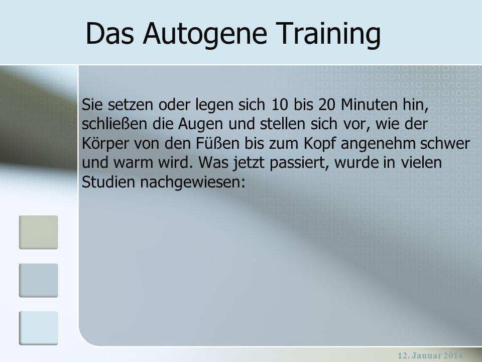 12. Januar 2014 Das Autogene Training Sie setzen oder legen sich 10 bis 20 Minuten hin, schließen die Augen und stellen sich vor, wie der Körper von d