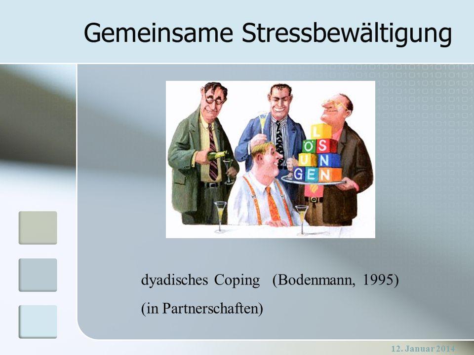 12. Januar 2014 Gemeinsame Stressbewältigung dyadisches Coping (Bodenmann, 1995) (in Partnerschaften)
