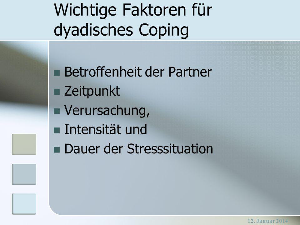 12. Januar 2014 Betroffenheit der Partner Zeitpunkt Verursachung, Intensität und Dauer der Stresssituation Wichtige Faktoren für dyadisches Coping