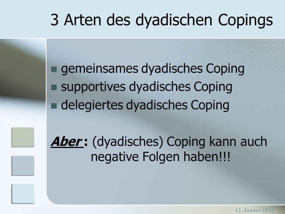 12. Januar 2014 3 Arten des dyadischen Copings gemeinsames dyadisches Coping supportives dyadisches Coping delegiertes dyadisches Coping Aber : (dyadi