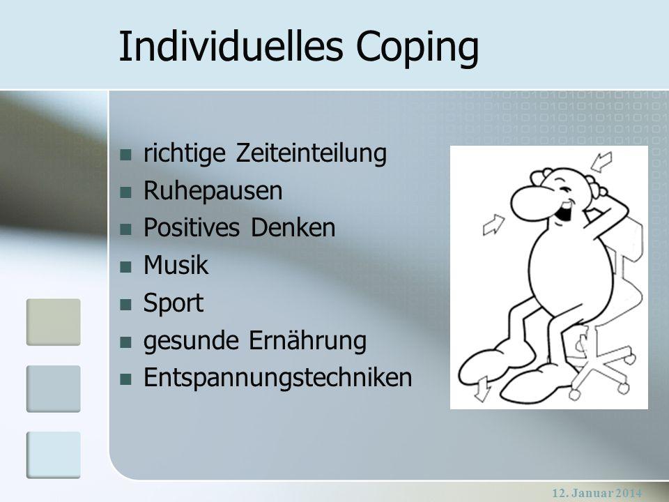 12. Januar 2014 Individuelles Coping richtige Zeiteinteilung Ruhepausen Positives Denken Musik Sport gesunde Ernährung Entspannungstechniken