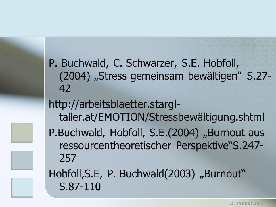 12. Januar 2014 P. Buchwald, C. Schwarzer, S.E. Hobfoll, (2004) Stress gemeinsam bewältigen S.27- 42 http://arbeitsblaetter.stargl- taller.at/EMOTION/