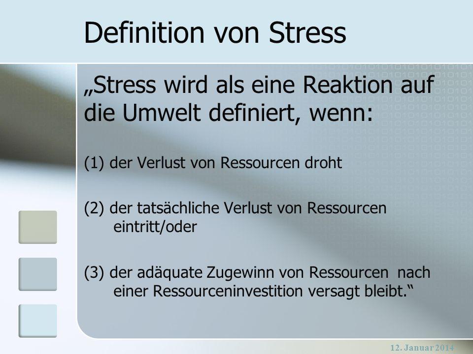 12. Januar 2014 Definition von Stress Stress wird als eine Reaktion auf die Umwelt definiert, wenn: (1) der Verlust von Ressourcen droht (2) der tatsä