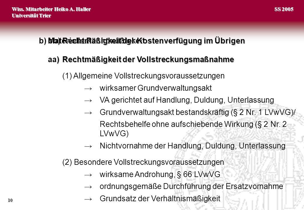 Wiss. Mitarbeiter Heiko A. Haller Universität Trier 10 SS 2005 b)Materielle Rechtmäßigkeit )Rechtmäßigkeit der Vollstreckungsmaßnahme aa)Rechtmäßigkei
