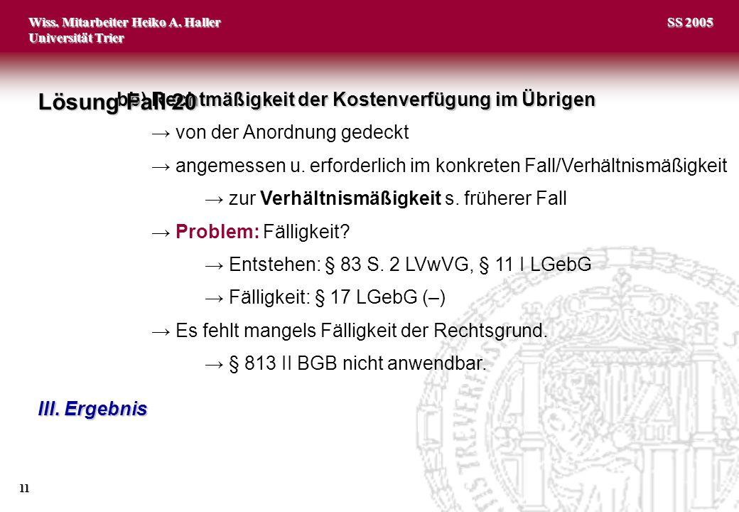 Wiss. Mitarbeiter Heiko A. Haller Universität Trier 11 SS 2005 bb)Rechtmäßigkeit der Kostenverfügung im Übrigen von der Anordnung gedeckt angemessen u