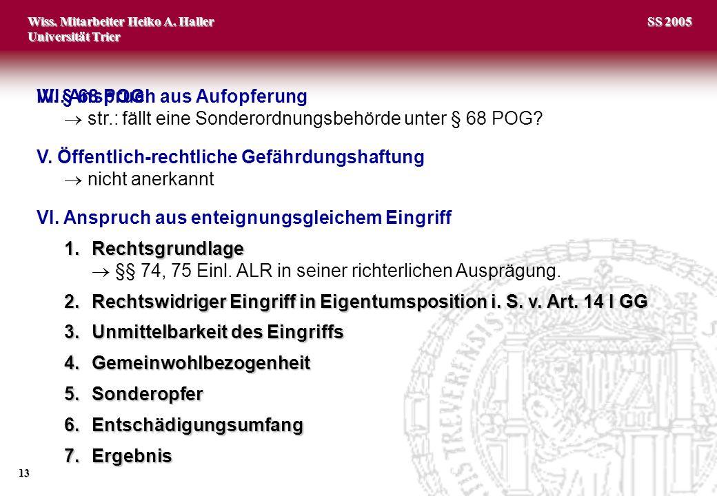 Wiss. Mitarbeiter Heiko A. Haller Universität Trier 13 SS 2005 IV. § 68 POG str.: fällt eine Sonderordnungsbehörde unter § 68 POG? V. Öffentlich-recht