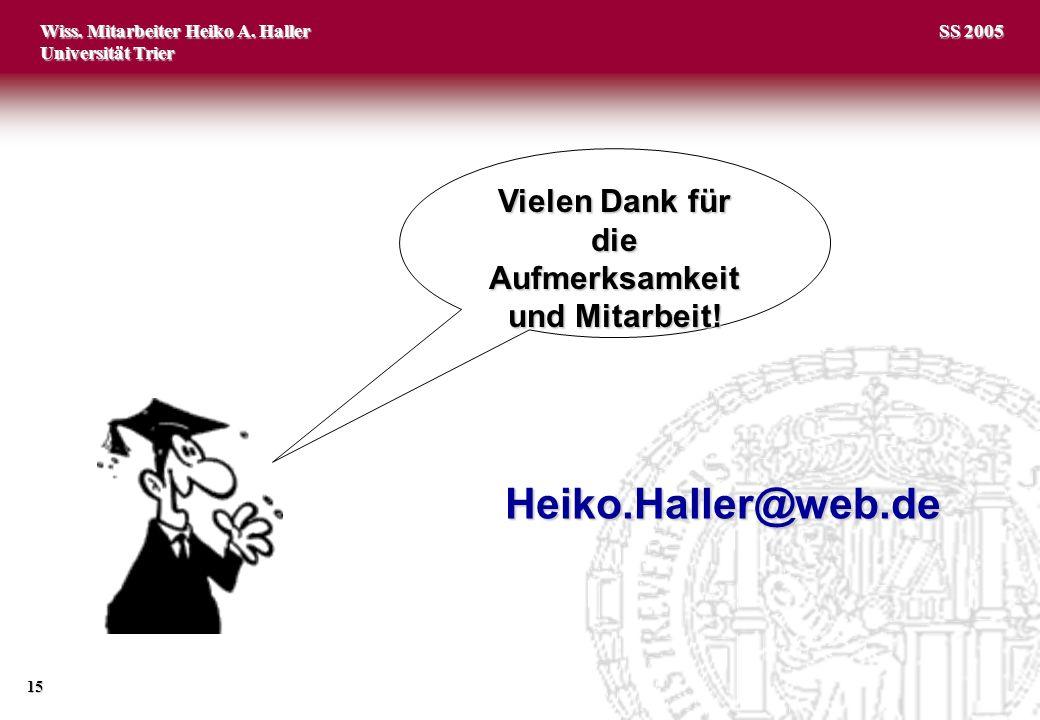 Wiss. Mitarbeiter Heiko A. Haller Universität Trier 15 SS 2005 Vielen Dank für die Aufmerksamkeit und Mitarbeit! Heiko.Haller@web.de