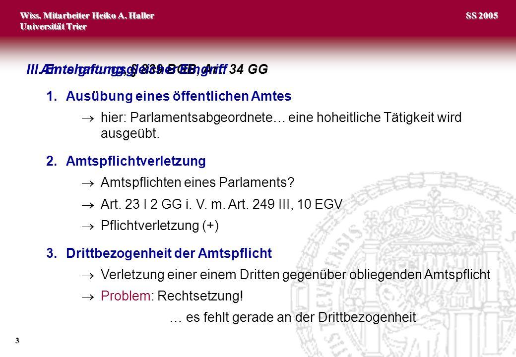 Wiss. Mitarbeiter Heiko A. Haller Universität Trier 3 SS 2005 II. Amtshaftung, § 839 BGB, Art. 34 GG 1.Ausübung eines öffentlichen Amtes hier: Parlame