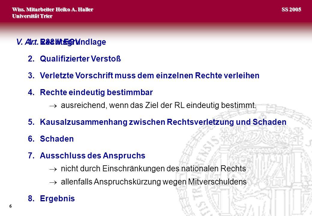 Wiss. Mitarbeiter Heiko A. Haller Universität Trier 6 SS 2005 1.Rechtsgrundlage 2.Qualifizierter Verstoß 3.Verletzte Vorschrift muss dem einzelnen Rec
