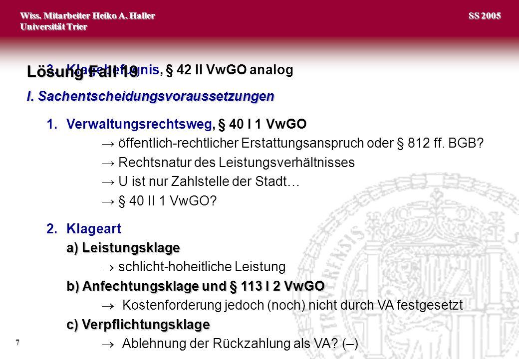 Wiss. Mitarbeiter Heiko A. Haller Universität Trier 7 SS 2005 3.Klagebefugnis, § 42 II VwGO analog Lösung Fall 19 I. Sachentscheidungsvoraussetzungen